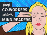 Your Co-Workers aren'tMind-Readers.
